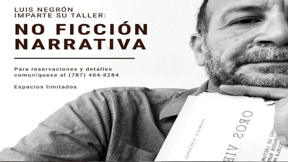 TALLER DE NO FICCIÓN NARRATIVA OFRECIDO POR LUIS NEGRÓN